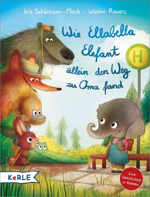 Wie Ellabella Elefant allein den Weg zu Oma fand. Eine Geschichte in Reimen