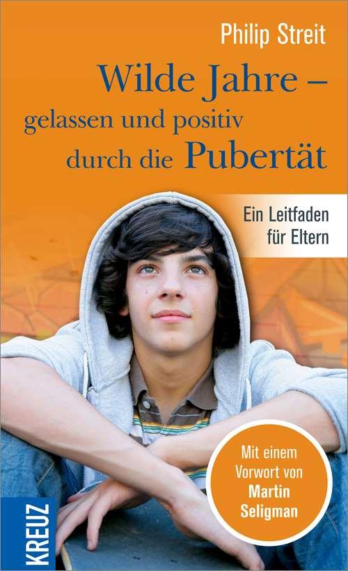Wilde Jahre - gelassen und positiv durch die Pubertät. Ein Leitfaden für Eltern