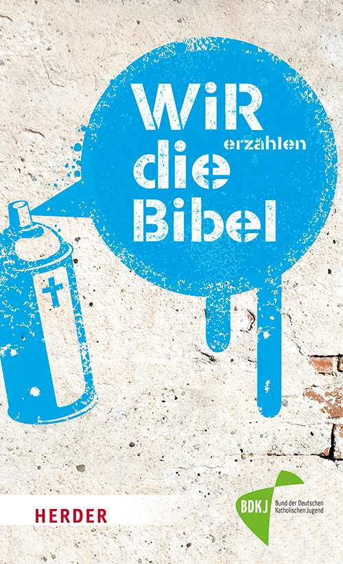 WIR erzählen DIE BIBEL. Texte der Einheitsübersetzung aus ungewöhnlicher Perspektive lesen