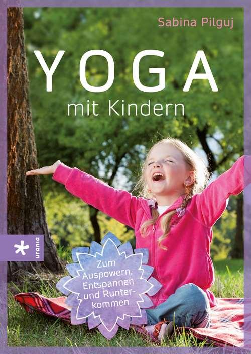 Yoga mit Kindern. Zum Auspowern, Entspannen und Runterkommen